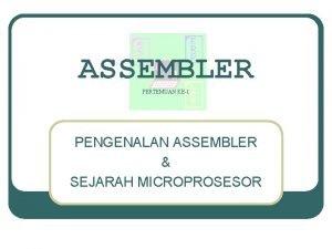 ASSEMBLER PERTEMUAN KE1 PENGENALAN ASSEMBLER SEJARAH MICROPROSESOR Silabus