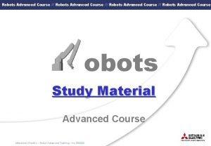 Robots Advanced Course Robots Advanced Course obots Study
