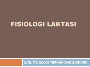FISIOLOGI LAKTASI LAB FISIOLOGI TERNAK DAN BIOKIMIA 1