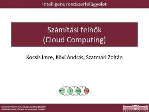 Intelligens rendszerfelgyelet Szmtsi felhk Cloud Computing Kocsis Imre