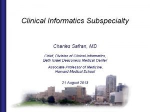 Clinical Informatics Subspecialty Charles Safran MD Chief Division