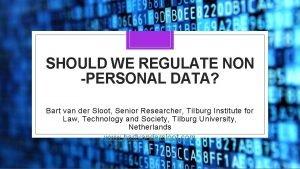 SHOULD WE REGULATE NON PERSONAL DATA Bart van