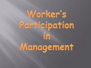 WPM Workers participation is a system where workers