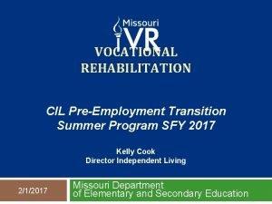 VOCATIONAL REHABILITATION CIL PreEmployment Transition Summer Program SFY