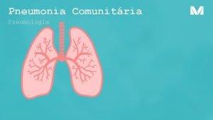 Pneumonia Comunitria Pneumologia Conceito Infeco do parnquima pulmonar