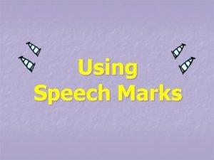 Using Speech Marks Speech marks go around the