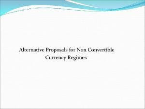 Alternative Proposals for Non Convertible Currency Regimes Why
