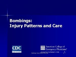 Bombings Injury Patterns and Care This project was