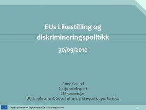EUs Likestilling og diskrimineringspolitikk 30092010 Anne Galand Nasjonal