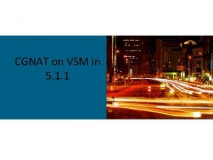CGNAT on VSM in 5 1 1 What