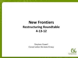 New Frontiers Restructuring Roundtable 4 13 12 Stephen