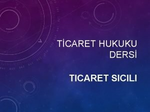 TCARET HUKUKU DERS TICARET SICILI TICARET SICILI VE