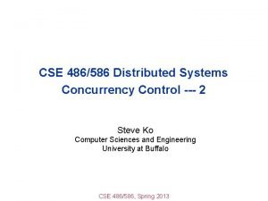 CSE 486586 Distributed Systems Concurrency Control 2 Steve