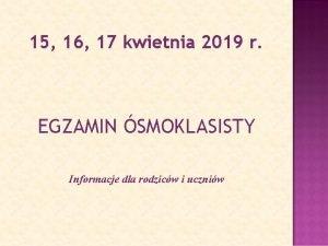 15 16 17 kwietnia 2019 r EGZAMIN SMOKLASISTY