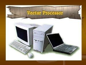 Vector Processor Vector Processor operand memorytomemory operand processor