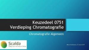 Keuzedeel 0751 Verdieping Chromatografie Algemeen Marco Houtekamer 27