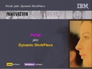 Portl jako Dynamic Work Place Portl jako Dynamic