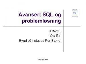 Avansert SQL og problemlsning IDA 210 Ola B