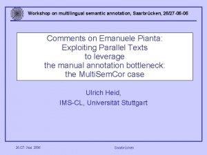 Workshop on multilingual semantic annotation Saarbrcken 2627 06