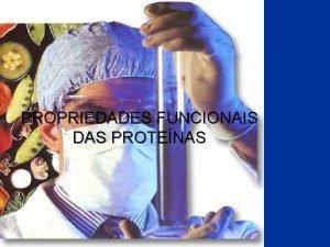 PROPRIEDADES FUNCIONAIS DAS PROTENAS Propriedades Funcionais das Protenas