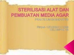 STERILISASI ALAT DAN PEMBUATAN MEDIA AGAR PRAKTIKUM BIOINDUSTRI