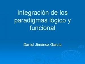 Integracin de los paradigmas lgico y funcional Daniel