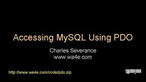 Accessing My SQL Using PDO Charles Severance www