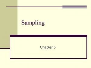 Sampling Chapter 5 Introduction n Sampling n The