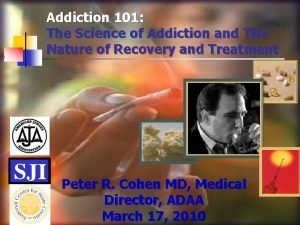Addiction 101 The Science of Addiction and The