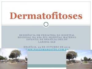 Dermatofitoses RESIDNCIA EM PEDIATRIA DO HOSPITAL REGIONAL DA