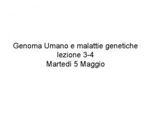Genoma Umano e malattie genetiche lezione 3 4