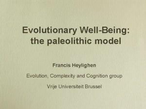 Evolutionary WellBeing the paleolithic model Francis Heylighen Evolution