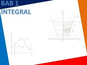 BAB 1 INTEGRAL Standar Kompetensi Menggunakan konsep integral