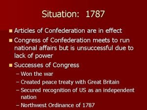 Situation 1787 n Articles of Confederation are in
