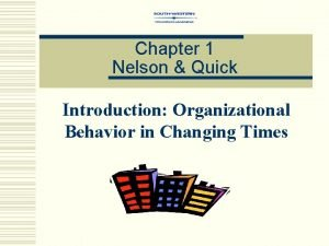 Chapter 1 Nelson Quick Introduction Organizational Behavior in