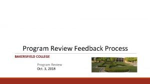 Program Review Feedback Process BAKERSFIELD COLLEGE Program Review