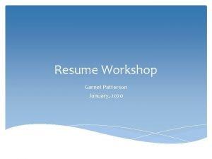 Resume Workshop Garnet Patterson January 2020 Resume Structure
