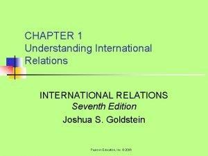 CHAPTER 1 Understanding International Relations INTERNATIONAL RELATIONS Seventh