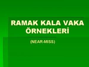 RAMAK KALA VAKA RNEKLER NEARMISS RNEK 1 Bir