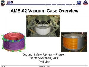 AMS02 Vacuum Case Overview Ground Safety Review Phase