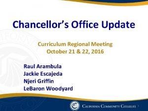 Chancellors Office Update Curriculum Regional Meeting October 21