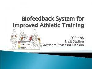 Biofeedback System for Improved Athletic Training ECE498 Matt