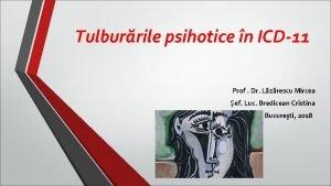 Tulburrile psihotice n ICD11 Prof Dr Lzrescu Mircea