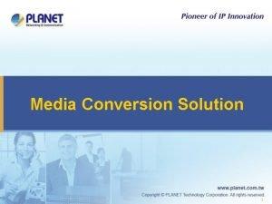 Media Conversion Solution 1 Media Conversion Solution Comprehensive