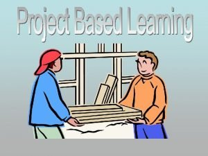 What is project based learning Project based learning