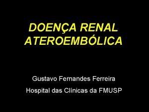 DOENA RENAL ATEROEMBLICA Reunio Nefrologia Gustavo Ferreira Gustavo