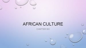 AFRICAN CULTURE CHAPTER SIX African Civilizations 1500 BCAD