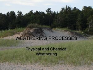 WEATHERING PROCESSES Physical and Chemical Weathering Weathering insitu