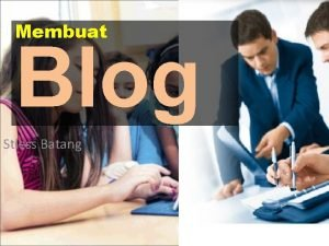 Membuat Blog Stiess Batang Blog Sebuah blog adalah
