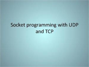 Socket programming with UDP and TCP Socket Programming